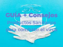 Guía y Consejos Productos Sanitarios necesarios para combatir el virus